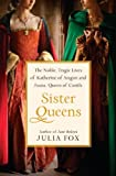 img - for Sister Queens: The Noble, Tragic Lives of Katherine of Aragon and Juana, Queen of Castile book / textbook / text book