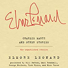 Charlie Martz and Other Stories: The Unpublished Stories Audiobook by Elmore Leonard Narrated by Will Patton, Mark Bramhall, George Newbern, Tish Hicks, Nick Toren