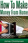 Make Money From Home: The 5 Most Effe...