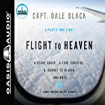 Flight to Heaven: A Plane Crash...a Lone Survivor...a Journey to Heaven - and Back | Dale Black