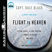 Flight to Heaven: A Plane Crash...a Lone Survivor...a Journey to Heaven - and Back | [Dale Black]