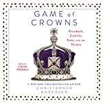 Game of Crowns: Elizabeth, Camilla, Kate, and the Throne | Christopher Andersen