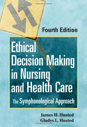 Ethical Decision Making in Nursing and Health Care: The...