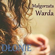 Dłonie (       UNABRIDGED) by Malgorzata Warda Narrated by Alina Adamiec
