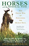 Horses and the Mystical Path: The Celtic Way of Expanding the Human Soul (1577315561) by McCormick, Adele Von Rust