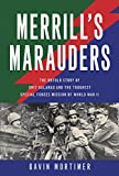 Merrill's Marauders: The Untold Story of Unit Galahad and the Toughest Special Forces Mission of World War II