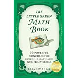 The Little Green Math Book: 30 Powerful Principles for Building Math and Numeracy Skills (2nd Edition)by Brandon Royal