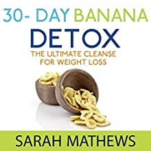 Detox: 30 Day Banana Detox, The Ultimate Cleanse for Weight Loss (       UNABRIDGED) by Sarah Matthews Narrated by Dave Wright