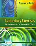 img - for Laboratory Exercises for Competency in Respiratory Care 2nd (second) Edition by Butler, Thomas, Close, Janice R, Close, Robert published by F.A. Davis Company (2008) book / textbook / text book