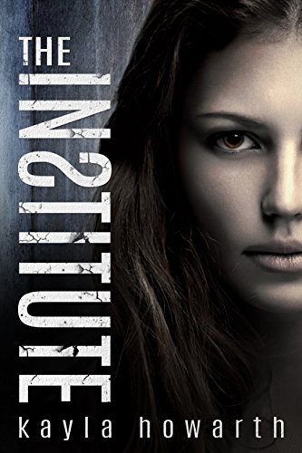 The Institute (The Institute Series Book 1) by Kayla Howarth