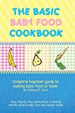 img - for The Basic Baby Food Cookbook: A complete beginner guide to making baby food at home book / textbook / text book