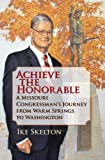 Achieve the Honorable: A Missouri Congressman's Journey from Warm Springs to Washington (0809332833) by Skelton, Ike