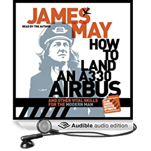 How to Land an A330 Airbus: And Other Vital Skills for the Modern Man (Unabridged)