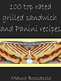 img - for 100 Top rated grilled sandwich and Panini recipes book / textbook / text book