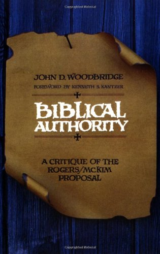John D. Woodbrige, Biblical Authority: A Critique of the Rogers/McKim Proposal