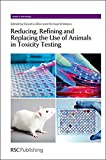 img - for Reducing, Refining and Replacing the Use of Animals in Toxicity Testing: RSC (Issues in Toxicology) book / textbook / text book