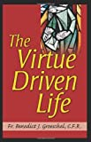 The Virtue Driven Life (1592762654) by Benedict J. Groeschel