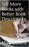 Sell More Books with Better Book Descriptions: Learn how to write and format great book descriptions that will maximize sales of you Kindle and Createspace books