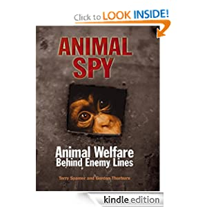 Animal Spy - Animal Welfare Behind Enemy Lines - Terry Spamer, Gordon Thorburn