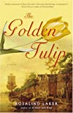 The Golden Tulip: A Novel (0307352579) by Laker, Rosalind