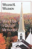 Why I Am a United Methodist (0687453569) by William H. Willimon