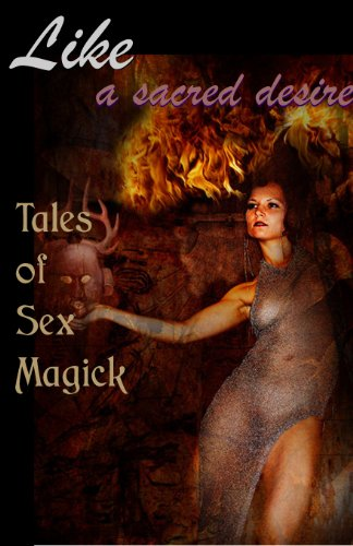 Like a Sacred Desire: Tales of Sex Magick (Erotic Fantasy & Science Fiction Selections Book 16)