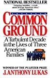 Image of Common Ground: A Turbulent Decade in the Lives of Three American Families [COMMON GROUND] [Paperback]