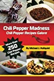 Chili Pepper Madness: Chili Pepper Recipes Galore