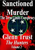 Sanctioned Murder: The Term Limits Conspiracy (The Hunters Book 2)