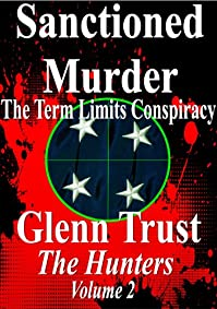 Sanctioned Murder: The Term Limits Conspiracy by Glenn Trust ebook deal