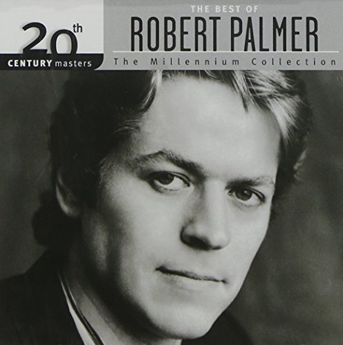 Robert Palmer - The Best Of Robert Palmer: 20th Century Masters - The Millennium Collection - Lyrics2You