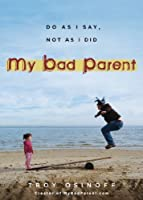My Bad Parent: Do As I Say, Not as I Did