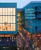 Isabella Stewart Gardner Museum: Daring by Design