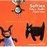 Softies Only a Mother Could Love: Lovable Friends for You to Sew, Knit, or Crochet