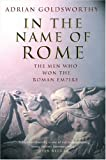 In the Name of Rome: The Men Who Won the Roman Empire (0297846663) by Goldsworthy, Adrian