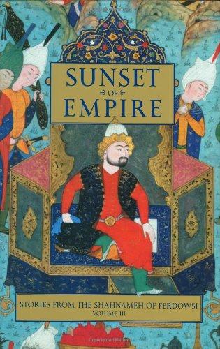 Stories from the Shahnameh of Ferdowsi: Sunset of Empire: Stories from the Shahnameh of Ferdowsi v. 3 (Stories from the Shahnameh of Ferdowski)