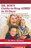 Dr. Bobs Guide to Stop ADHD in 18 Days [DR BOBS GT STOP ADHD IN 18]