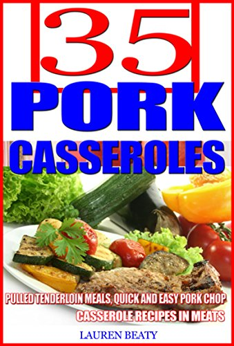 35 Pork Casserole Recipes: Pulled Tenderloin Meals, Quick and Easy Pork Chop Casserole Recipes in Meats by Lauren Beaty