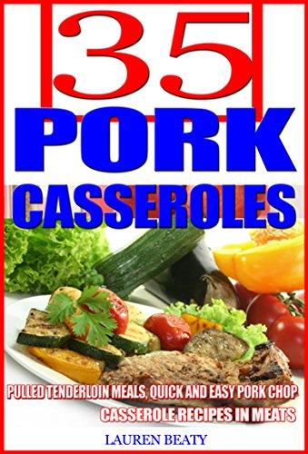 35 Pork Casserole Recipes: Pulled Tenderloin Meals, Quick and Easy Pork Chop Casserole Recipes in Meats by Lauren Beaty