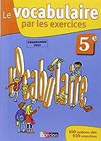 Le vocabulaire par les exercices 5e  Cahier d'exercices
