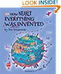 How Nearly Everything Was Invented by...