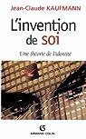 L'invention de soi : Une th�orie de l'identit� (Individu et Soci�t�) par Kaufmann