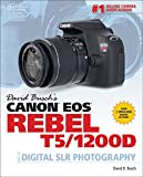 David Buschs Canon EOS Rebel T5/1200D Guide to Digital SLR Photography