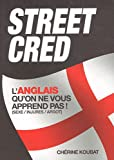 Acheter le livre Street Cred : Langlais quon ne vous apprend pas ! (sexe/injures/argot)