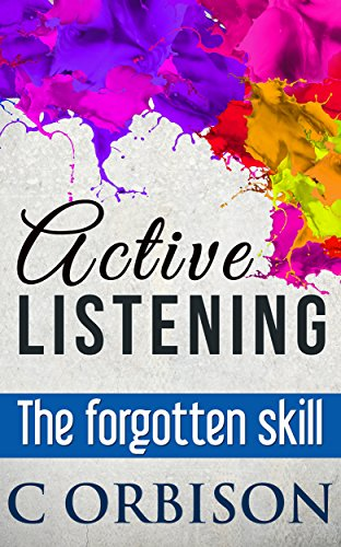 Active Listening – The Forgotten Skill: Active Listening Skills