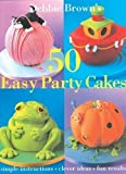 Debbie Brown 50 Easy Party Cakes by Brown, Debbie (1999)