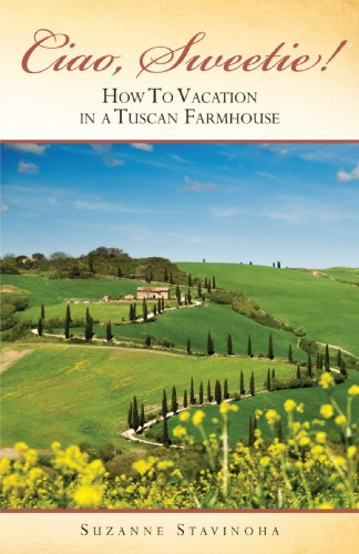 Ciao, Sweetie!: How to Vacation in a Tuscan Farmhouse
