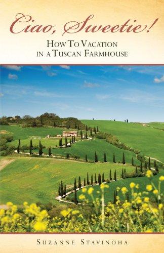 Ciao, Süßer!: wie man Urlaub in einem toskanischen Bauernhof