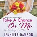 Take a Chance On Me: Something New, Book 1 (       UNABRIDGED) by Jennifer Dawson Narrated by Rachel Fulginiti
