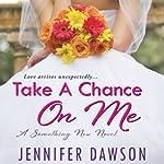 Take a Chance On Me: Something New, Book 1 | Jennifer Dawson